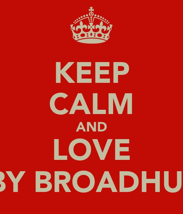 KEEP CALM AND LOVE ABBY BROADHURST