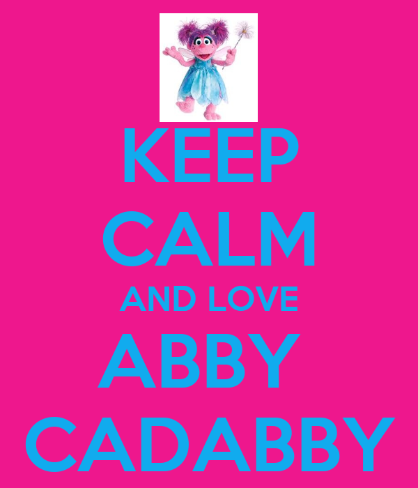 KEEP CALM AND LOVE ABBY  CADABBY
