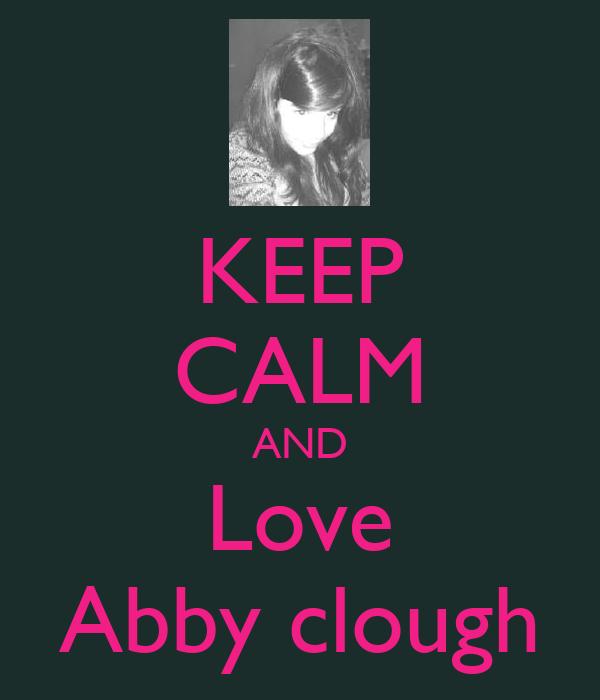 KEEP CALM AND Love Abby clough