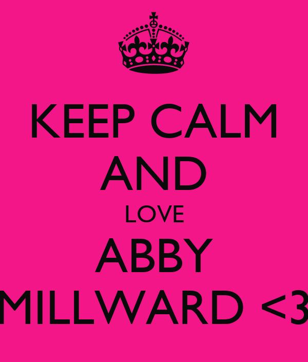 KEEP CALM AND LOVE ABBY MILLWARD <3