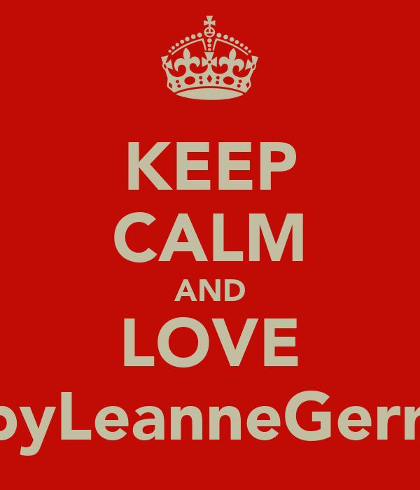 KEEP CALM AND LOVE AbbyLeanneGerrard