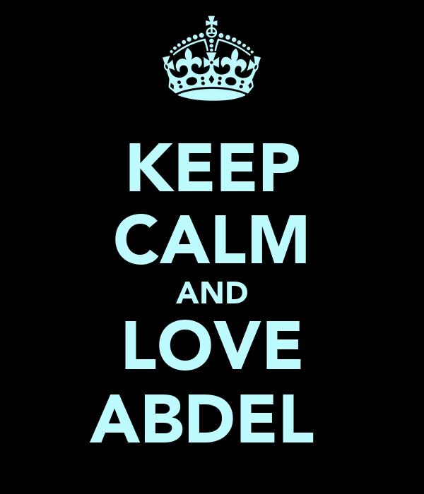 KEEP CALM AND LOVE ABDEL