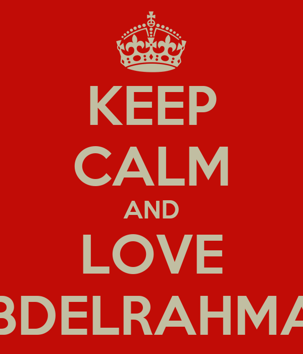 KEEP CALM AND LOVE ABDELRAHMAN