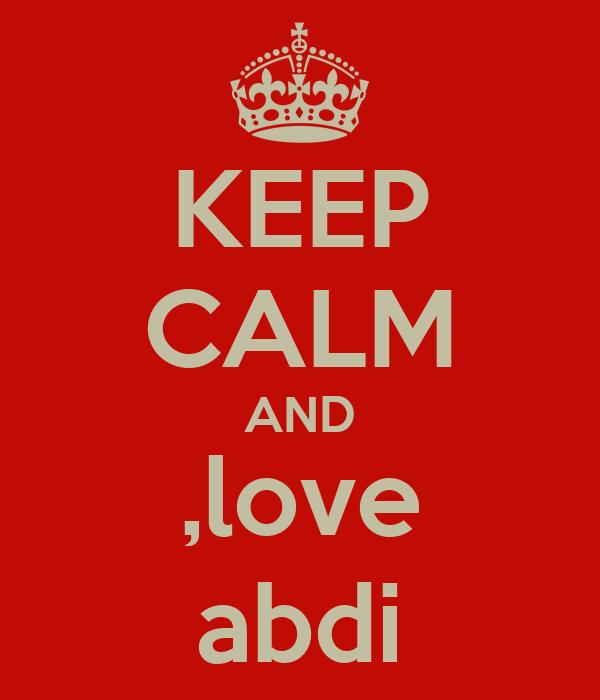 KEEP CALM AND ,love abdi