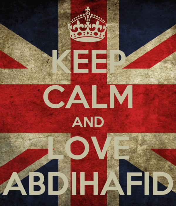 KEEP CALM AND LOVE ABDIHAFID