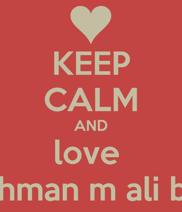 KEEP CALM AND love  abdirahman m ali bulaale