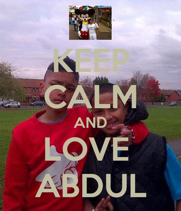KEEP CALM AND LOVE  ABDUL