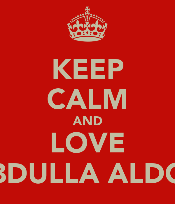 KEEP CALM AND LOVE ABDULLA ALDOY