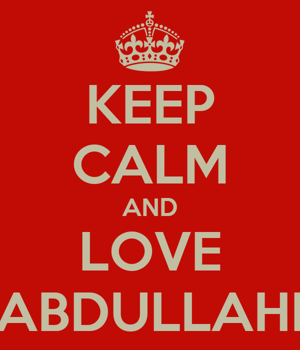 KEEP CALM AND LOVE ABDULLAHI