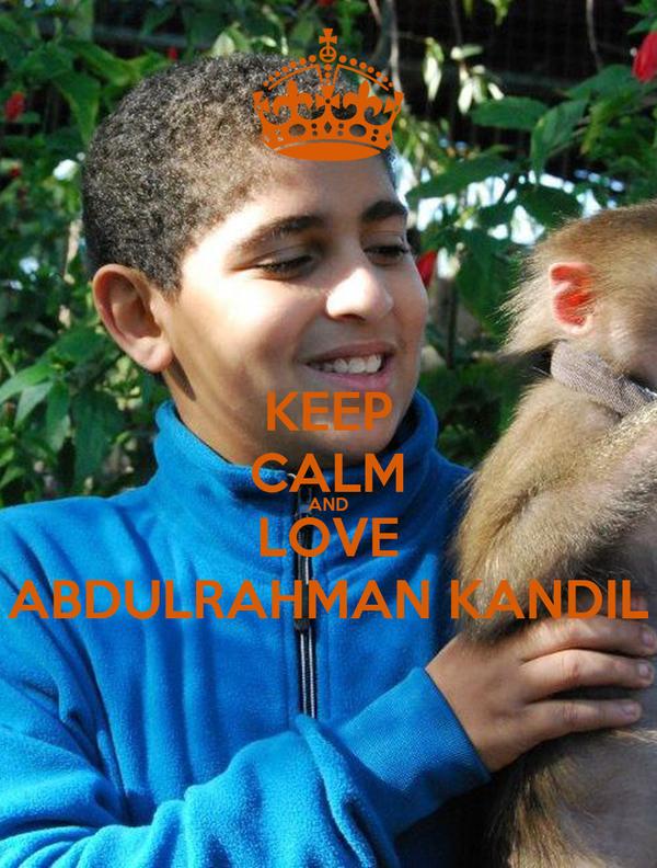 KEEP CALM AND LOVE ABDULRAHMAN KANDIL