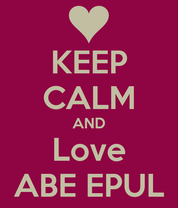 KEEP CALM AND Love ABE EPUL