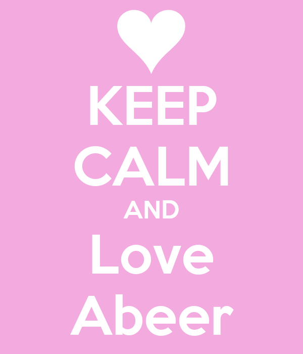 KEEP CALM AND Love Abeer