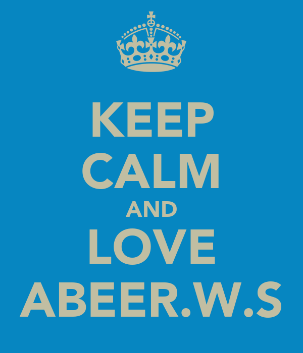 KEEP CALM AND LOVE ABEER.W.S
