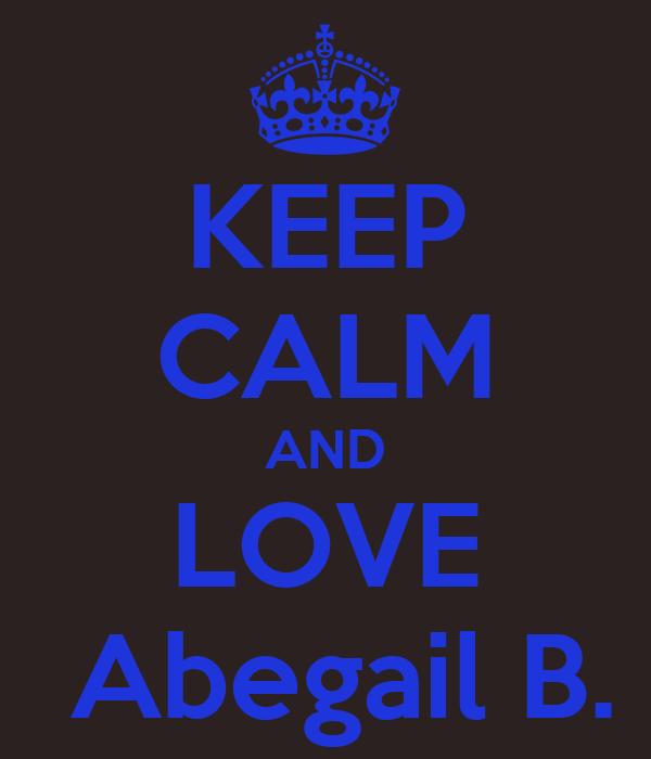 KEEP CALM AND LOVE  Abegail B.