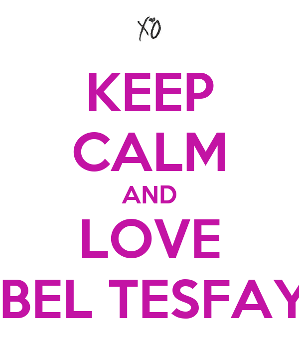 KEEP CALM AND LOVE ABEL TESFAYE
