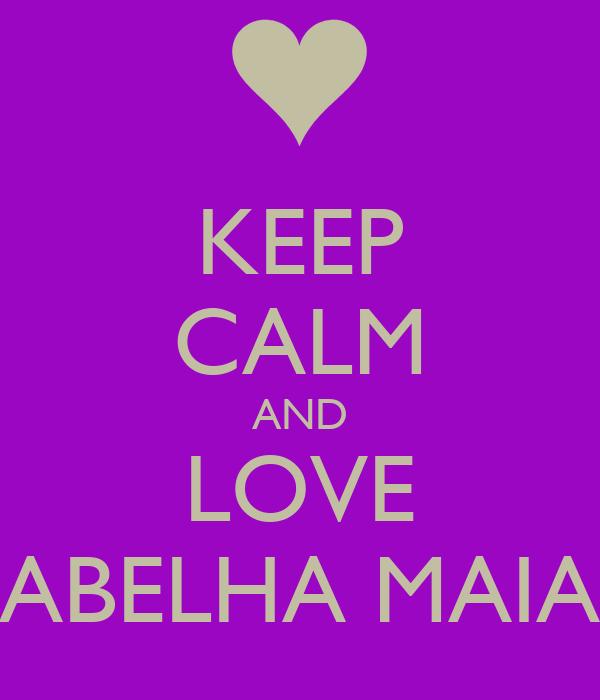 KEEP CALM AND LOVE ABELHA MAIA