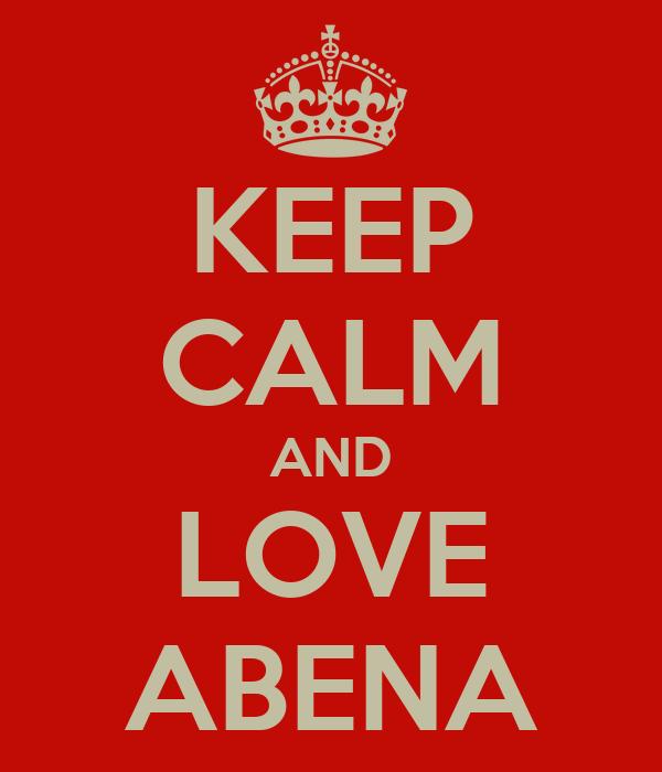KEEP CALM AND LOVE ABENA