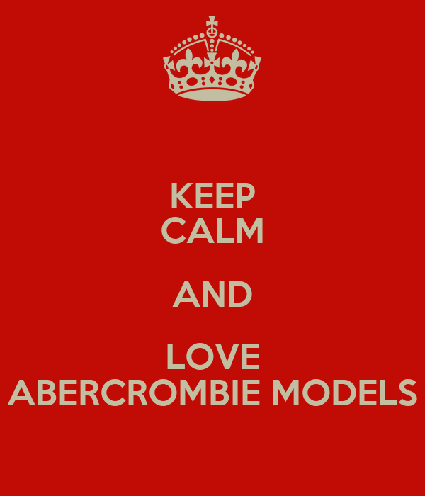 KEEP CALM AND LOVE ABERCROMBIE MODELS