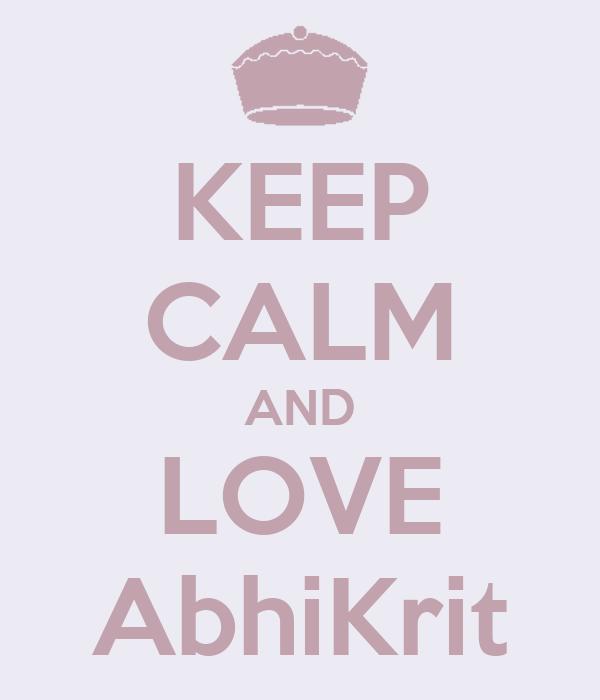 KEEP CALM AND LOVE AbhiKrit