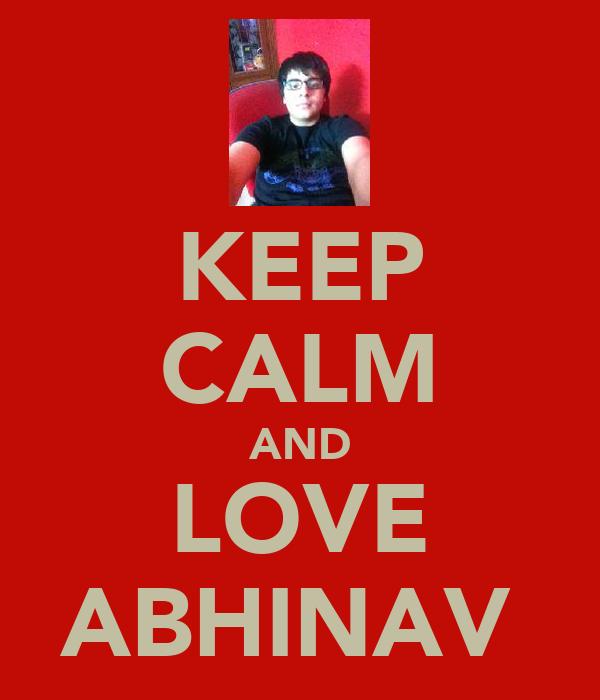 KEEP CALM AND LOVE ABHINAV