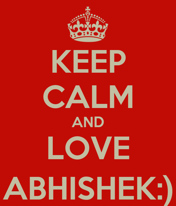 KEEP CALM AND LOVE ABHISHEK:)
