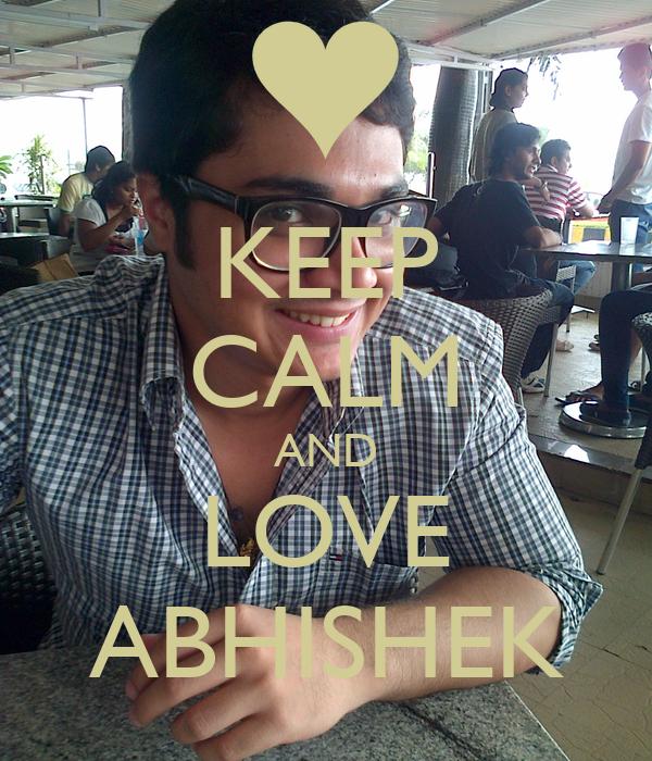 KEEP CALM AND LOVE ABHISHEK