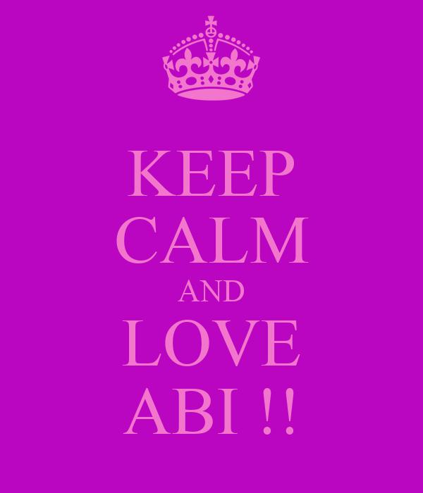 KEEP CALM AND LOVE ABI !!