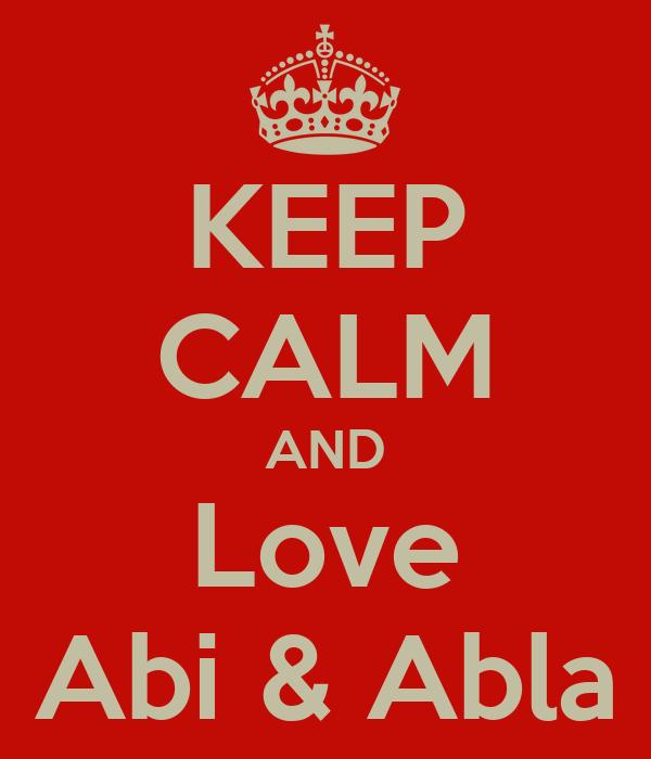 KEEP CALM AND Love Abi & Abla