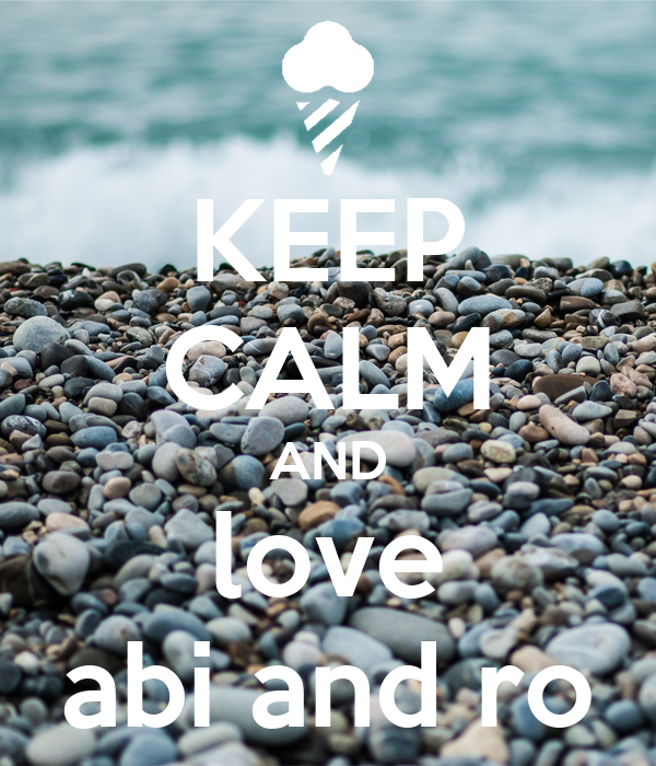 KEEP CALM AND love abi and ro