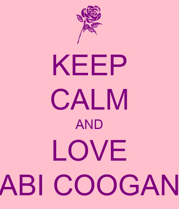 KEEP CALM AND LOVE ABI COOGAN