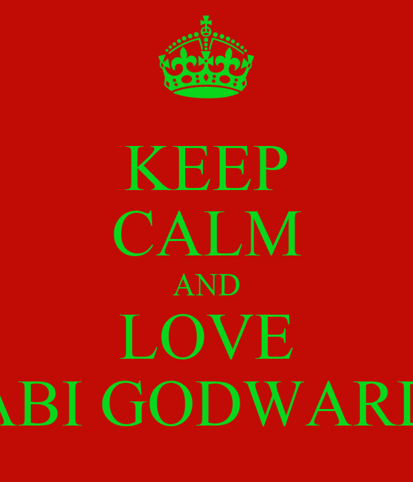 KEEP CALM AND LOVE ABI GODWARD
