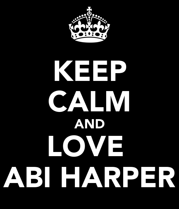 KEEP CALM AND LOVE  ABI HARPER