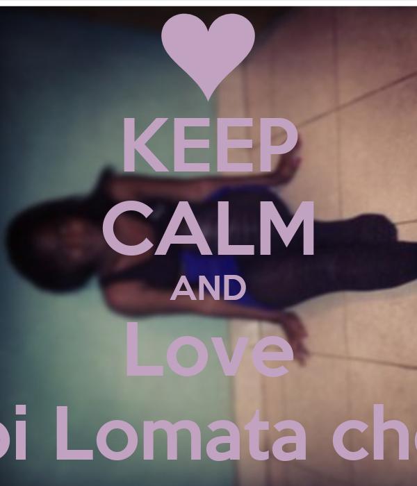 KEEP CALM AND Love Abi Lomata cheri