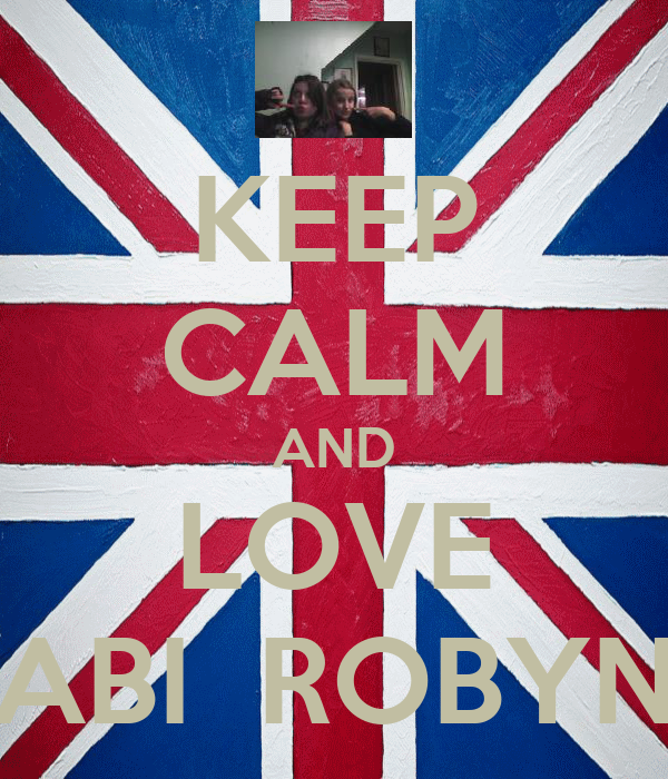 KEEP CALM AND LOVE ABI  ROBYN