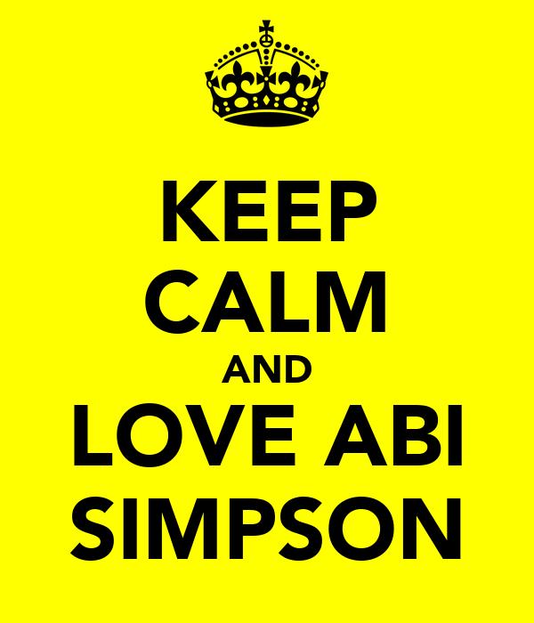 KEEP CALM AND LOVE ABI SIMPSON