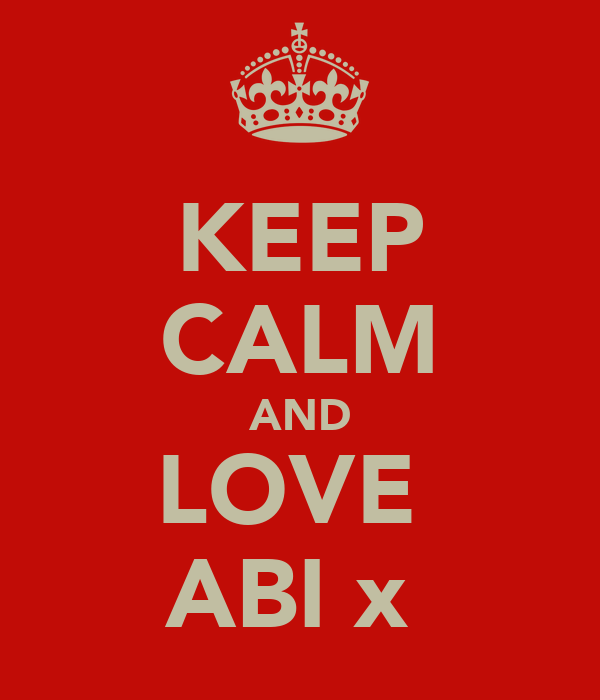 KEEP CALM AND LOVE  ABI x♡