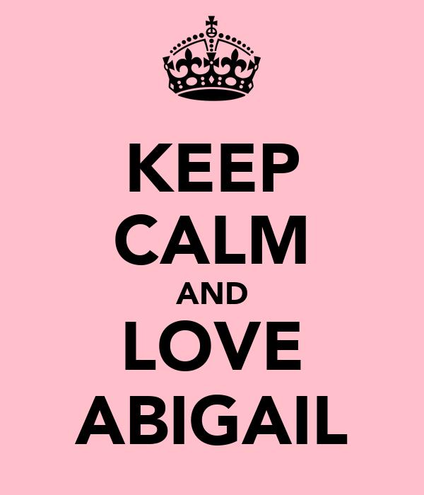 KEEP CALM AND LOVE ABIGAIL