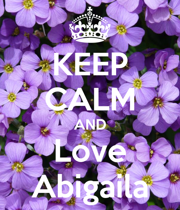 KEEP CALM AND Love Abigaila
