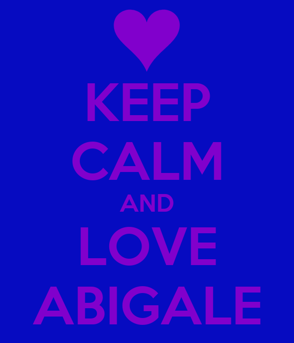 KEEP CALM AND LOVE ABIGALE