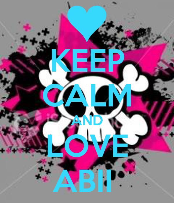 KEEP CALM AND LOVE ABII