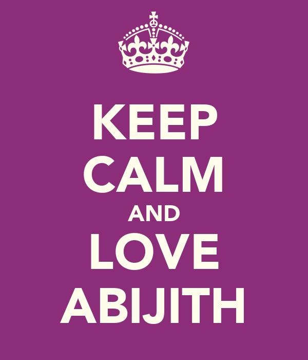 KEEP CALM AND LOVE ABIJITH