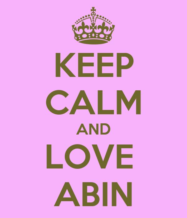 KEEP CALM AND LOVE  ABIN
