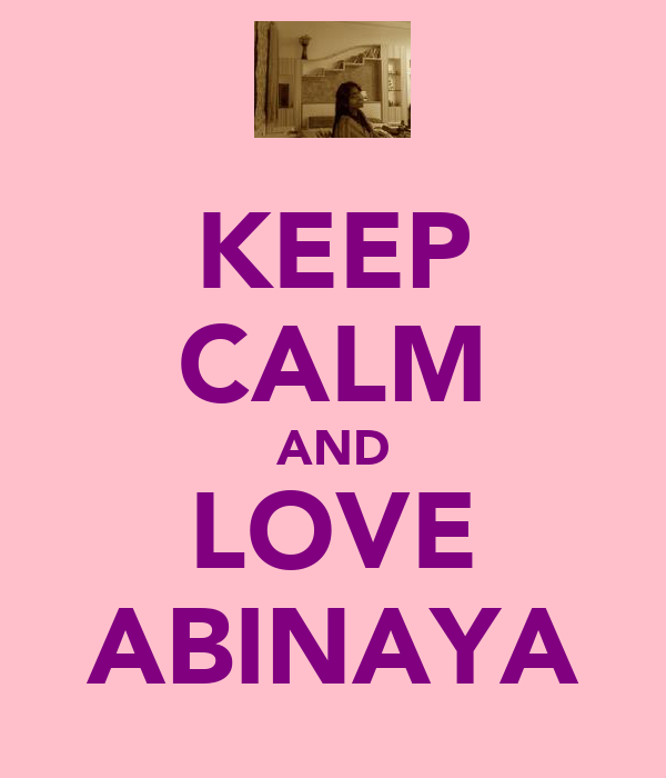 KEEP CALM AND LOVE ABINAYA