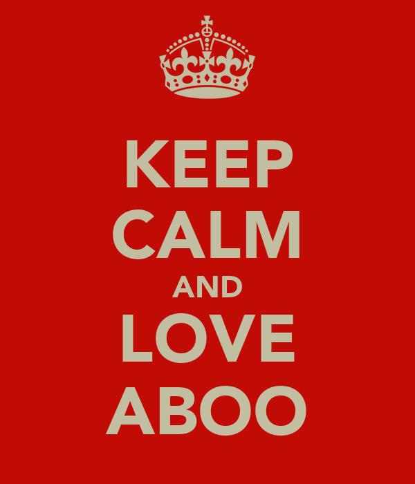 KEEP CALM AND LOVE ABOO