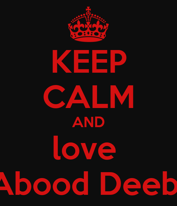 KEEP CALM AND love  Abood Deeb