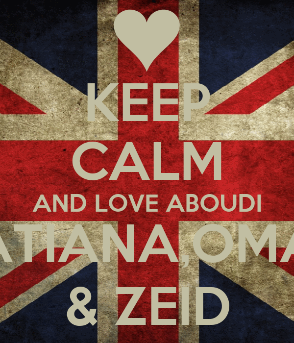 KEEP CALM AND LOVE ABOUDI TATIANA,OMAR & ZEID