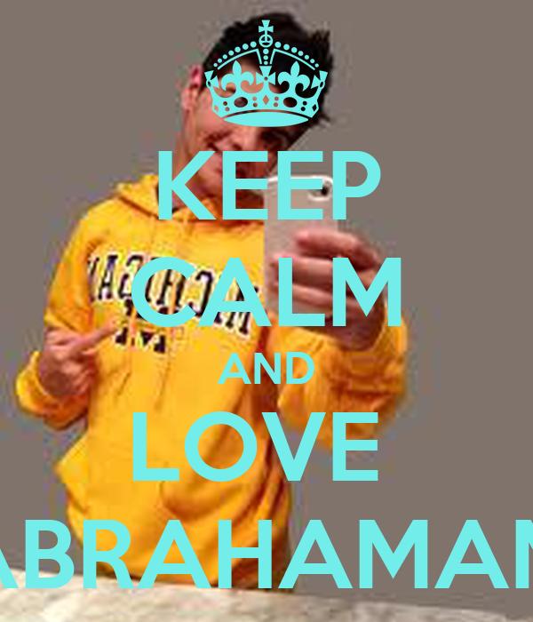 KEEP CALM AND LOVE  ABRAHAMAM