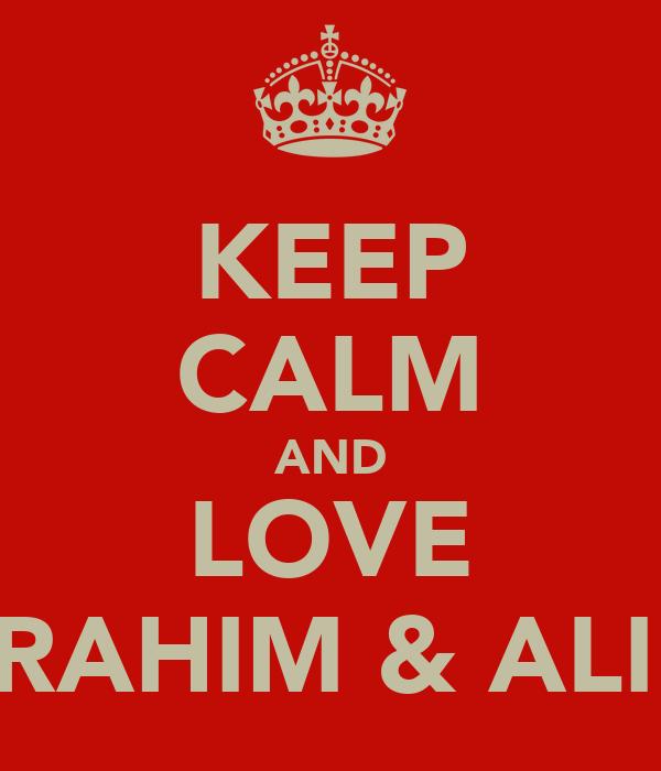 KEEP CALM AND LOVE ABRAHIM & ALINA