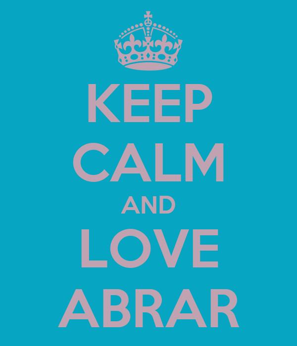 KEEP CALM AND LOVE ABRAR