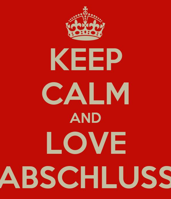 KEEP CALM AND LOVE ABSCHLUSS